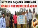 Soykırım yaşayan Ruanda'da Risale-i Nur medresesi açıldı