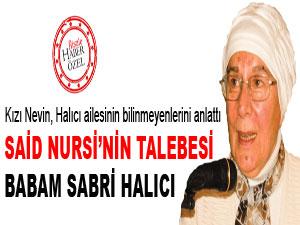 Said Nursi'nin talebesi babam Sabri Halıcı