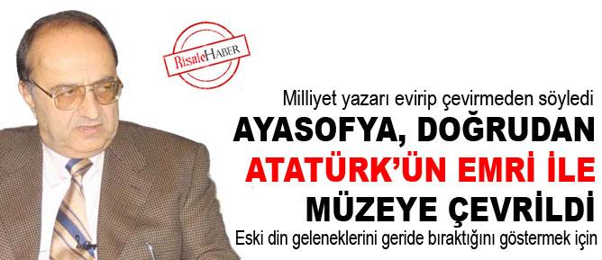 Ayasofya, doğrudan Atatürk'ün emri ile müzeye çevrildi