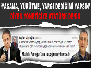 Yasama, yürütme, yargı dediğimi yapsın diyen yöneticiye Atatürk denir