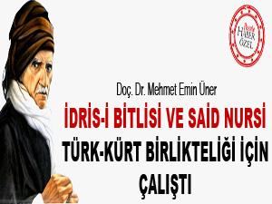 İdris-i Bitlisi ve Said Nursi Türk-Kürt birlikteliği için çalıştı
