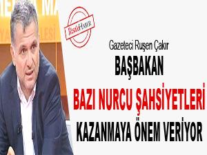Başbakan bazı Nurcu şahsiyetleri kazanmaya önem veriyor