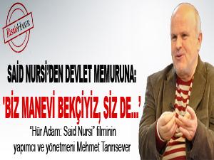 Said Nursi'den devlet memuruna: 'Biz manevi bekçiyiz siz de...'