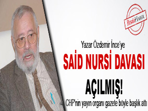 Yazar İnce'ye, Said Nursi davası açılmış!