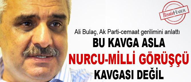 Bu kavga asla 'Nurcu-Milli Görüşçü' kavgası değil