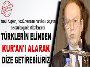 Türklerin elinden Kur'an'ı alarak dize getirebiliriz