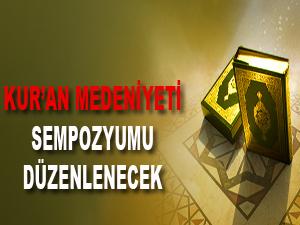 Kur'an Medeniyeti Sempozyumu düzenlenecek