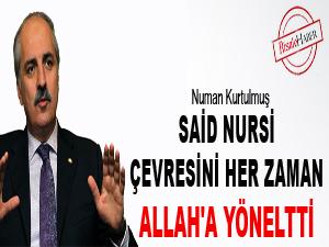 Said Nursi, çevresini her zaman Allah'a yöneltti