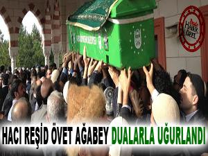 Hacı Reşid Övet ağabey dualarla uğurlandı