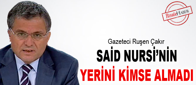 Said Nursi'nin yerini kimse almadı