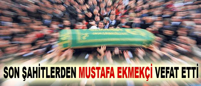 Son şahitlerden Mustafa Ekmekçi vefat etti