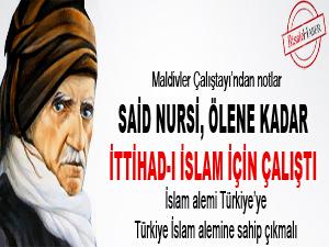 Said Nursi, ölene kadar ittihad-ı İslam için çalıştı