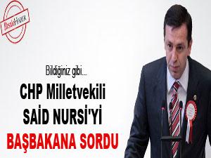 CHP'li vekil Said Nursi'yi Başbakana sordu