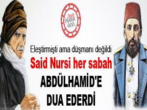Said Nursi her sabah Abdülhamid'e dua ederdi