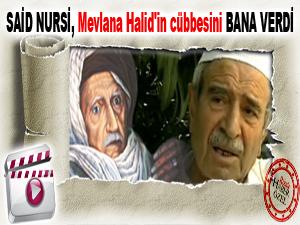 Said Nursi, Mevlana Halid'in cübbesini bana verdi