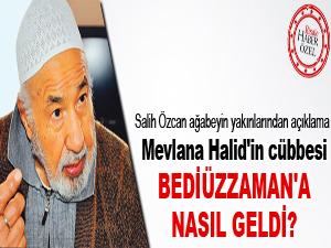 Mevlana Halid'in cübbesi Bediüzzaman'a nasıl geldi?