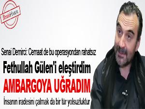 Fethullah Gülen'i eleştirdim ambargoya uğradım