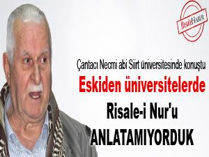 Eskiden üniversitelerde Risale-i Nur'u anlatamıyorduk