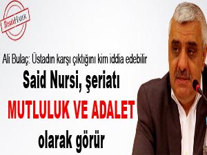 Said Nursi şeriatı, mutluluk ve adalet olarak görür