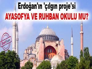 Erdoğan'ın 'çılgın proje'si Ayasofya ve Ruhban Okulu mu?