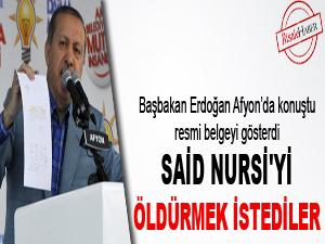 Başbakan Erdoğan: Said Nursi'yi öldürmek istediler