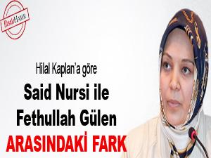 Hilal Kaplan'a göre Said Nursi ile Gülen arasındaki fark