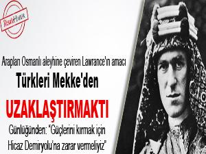 Lawrance'ın amacı Türkleri Mekke'den uzaklaştırmak