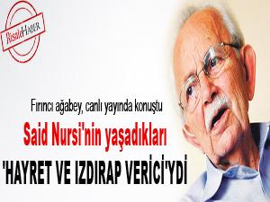 Said Nursi'nin yaşadıkları 'hayret ve ızdırap verici'ydi