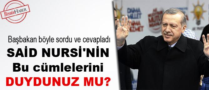 Başbakan Erdoğan: Said Nursi'nin bu cümlelerini duydunuz mu?