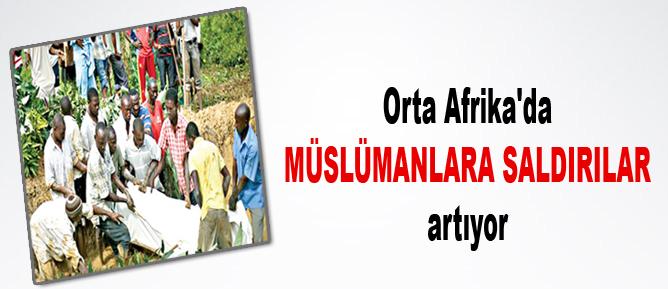 Orta Afrika'da Müslümanlara saldırılar artıyor