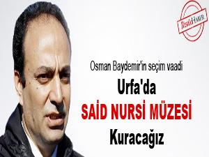 Urfa'da Said Nursi müzesi kuracağız