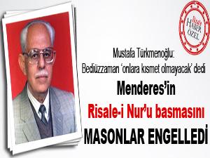 Menderes'in Risale-i Nur'u basmasını Masonlar engelledi