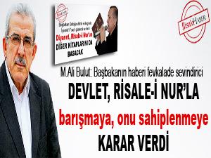 Devlet, Risale-i Nur'la barışmaya, onu sahiplenmeye karar verdi