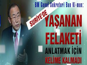 Ban Ki-mun: Felaketi anlatacak kelime kalmadı