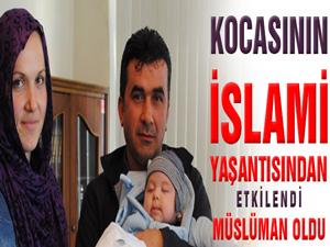 Kocasının İslami yaşantısından etkilendi Müslüman oldu