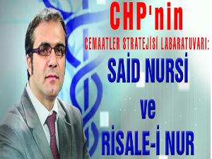 CHP'nin Cemaatler Stratejisi Labaratuvarı: Said Nursi ve Risale-i Nur