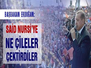 Başbakan: Said Nursi'ye ne çileler çektirdiler