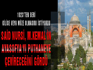 Said Nursi, M.Kemal'in Ayasofya'yı puthaneye çevireceğini gördü