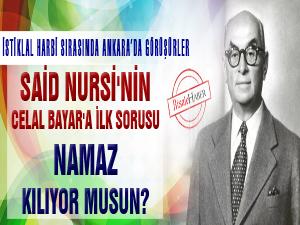 Said Nursi'nin Celal Bayar'a ilk sorusu: Namaz kılıyor musun?
