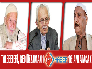 Talebeleri, Bediüzzaman'ı TRT Haber'de anlatacak