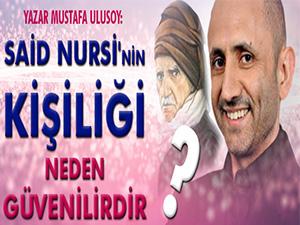 Said Nursi'nin kişiliği neden güvenilirdir?