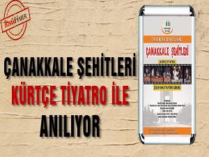 Çanakkale şehitleri Kürtçe tiyatro ile anılıyor