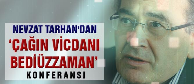 Nevzat Tarhan'dan 'Çağın vicdanı Bediüzzaman' konferansı