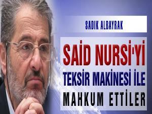 Said Nursi'yi, 'Teksir makinesi' ile mahkum ettiler