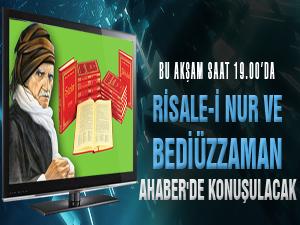 Risale-i Nur ve Bediüzzaman AHaber'de konuşulacak