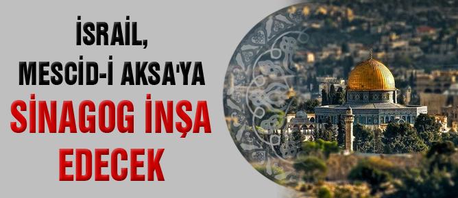İsrail, Mescid-i Aksa'ya sinagog inşa edecek