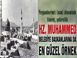 Hz. Muhammed belediye başkanlarına da en güzel örnek