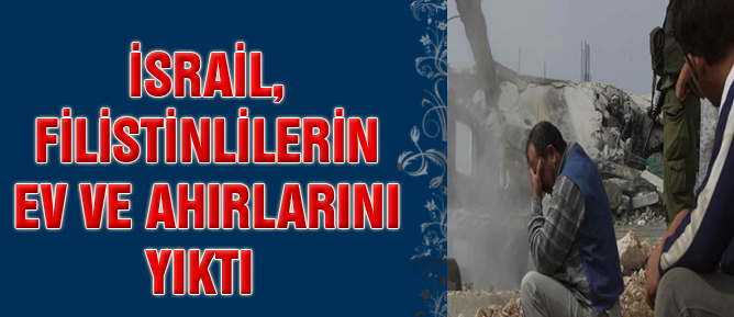 İsrail, Filistinlilerin ev ve ahırlarını yıktı
