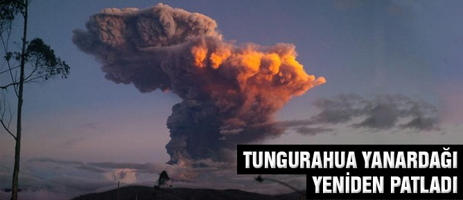 Tungurahua Yanardağı yeniden patladı