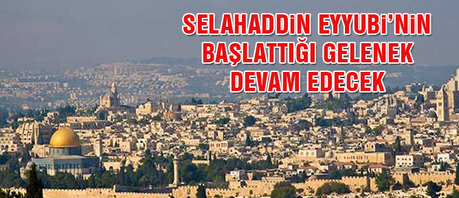 Selahaddin Eyyubi'nin başlattığı gelenek devam edecek
